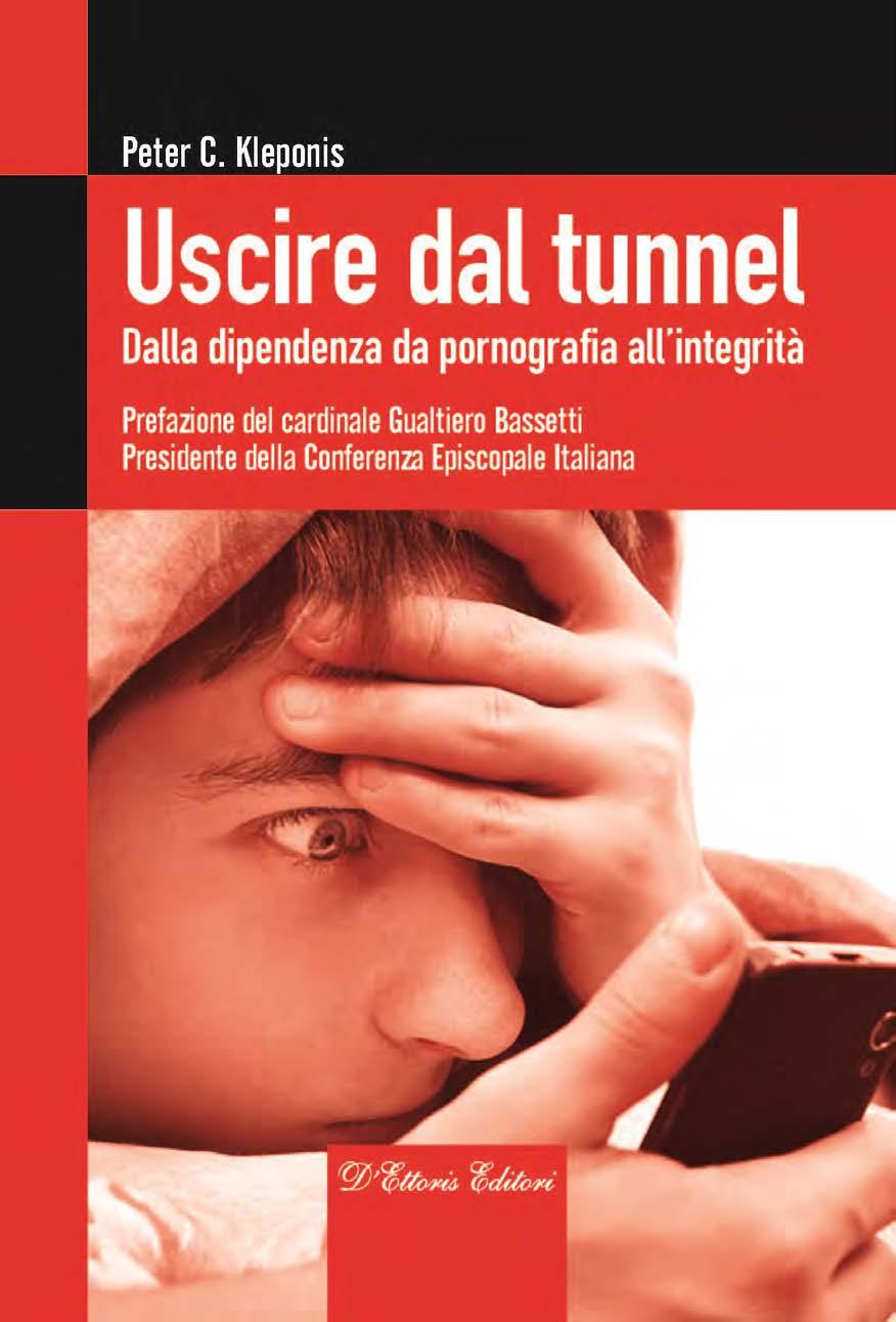 Uscire dal tunnel. Dalla dipendenza da pornografia all'integrità